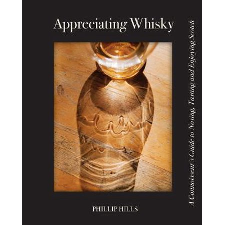 Appreciating Whisky : The Connoisseur's Guide to Nosing, Tasting and Enjoying