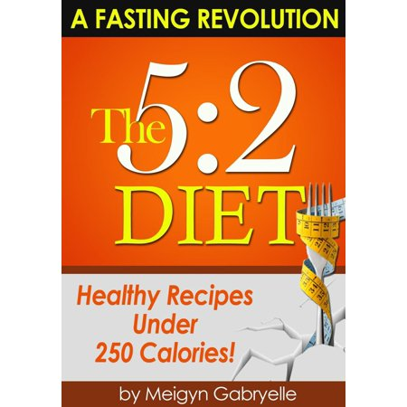 The 5:2 Diet: (A Fasting Revolution) Healthy Recipes Under 250 Calories! - (Best Iem Under 250)