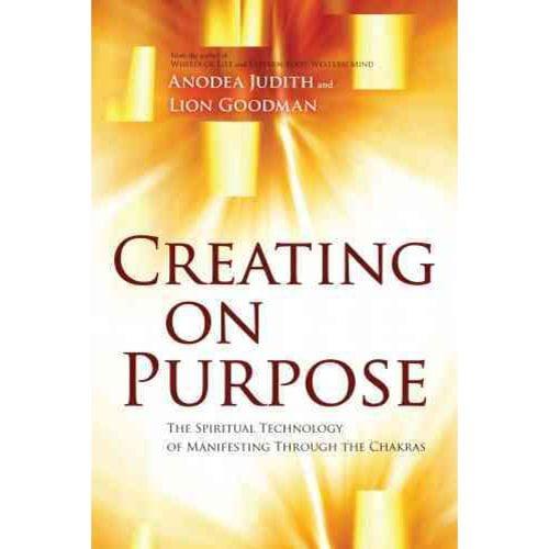 Creating on Purpose: The Spiritual Technology of Manifesting Through the Chakras