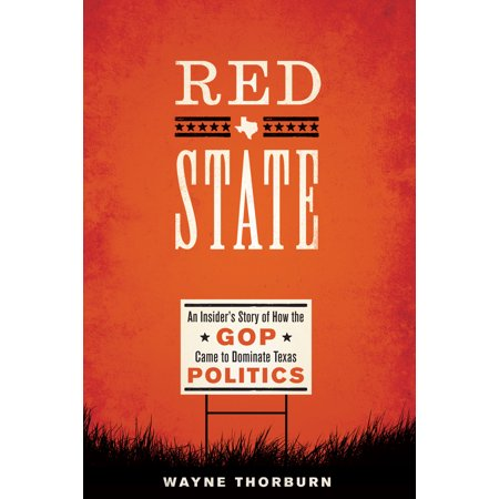 Red State : An Insider's Story of How the GOP Came to Dominate Texas Politics