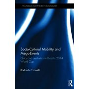Socio-Cultural Mobility and Mega-Events : Ethics and Aesthetics in Brazil's 2014 World Cup