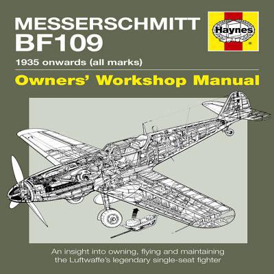 Messerschmitt Bf109 Owners' Workshop Manual: 1935 Onwards All Marks