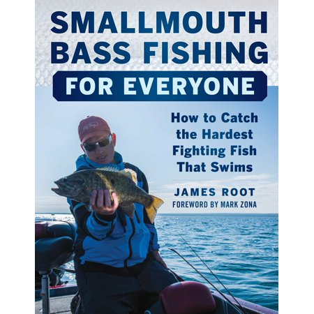 Smallmouth Bass Fishing for Everyone : How to Catch the Hardest Fighting Fish That