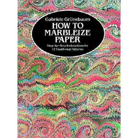 How to Marbleize Paper : Step-By-Step Instructions for 12 Traditional Patterns