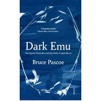 Dark Emu : Aboriginal Australia and the Birth of Agriculture