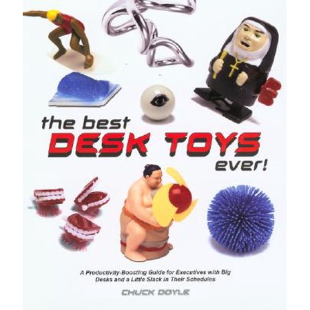 The Best Desk Toys Ever!: A Productivity-Boosting Guide for Executives with Big Desks and Plenty of Slack in their