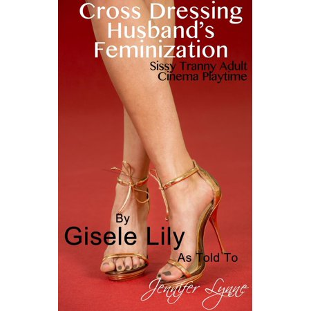 Cross Dressing Husband's Feminization: Sissy Tranny Adult Cinema Playtime - eBook (Tranny Granny)