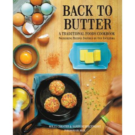 Back to Butter : A Traditional Foods Cookbook - Nourishing Recipes Inspired by Our (Back To Basics Butter)