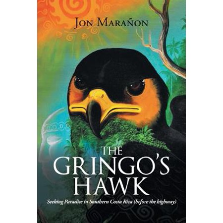 Paradise Costa Rica - The Gringo's Hawk : Seeking Paradise in Southern Costa Rica (Before the Highway)