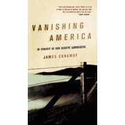 Vanishing America : In Pursuit of Our Elusive Landscapes