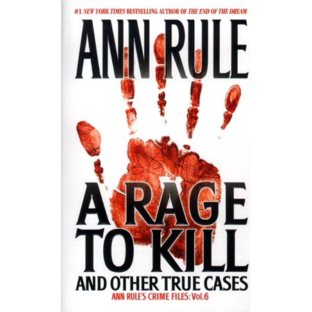 A Rage To Kill and Other True Cases : Anne Rule's Crime Files, Vol. -