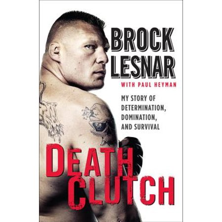 Death Clutch : My Story of Determination, Domination, and