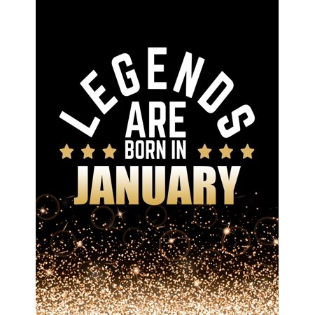 Legends Are Born in January: Birthday Notebook/Journal for Writing 100 Lined Pages, Birthday Gift for Him or Her, Capricorn Gifts, Aquarius Gifts (Gold & Black) (Kensington Writing)
