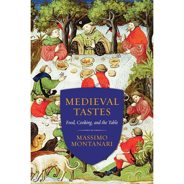 Arts and Traditions of the Table: Perspectives on Culinary H: Medieval Tastes: Food, Cooking, and the Table