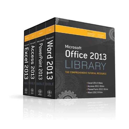 Microsoft Office 2013 Library  The Complete Tutorial Resource  Excel 2013 Bible  Access 2013 Bible  Powerpoint 2013 Bible  Word 2013 Bible