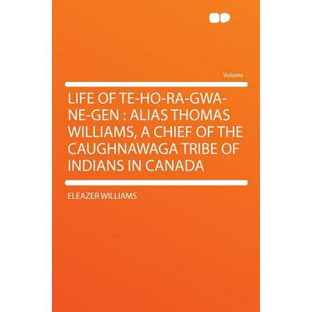 Life of Te-Ho-Ra-Gwa-Ne-Gen : Alias Thomas Williams, a Chief of the Caughnawaga Tribe of Indians in Canada -  Williams, Eleazer