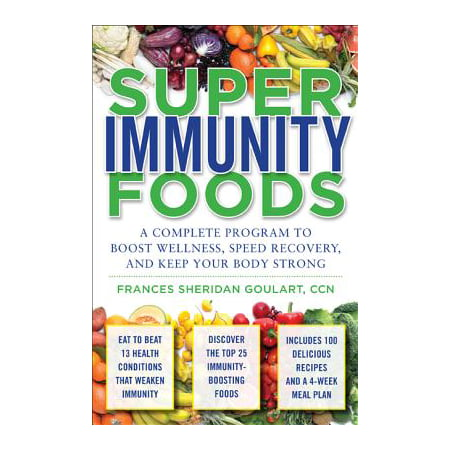 Super Immunity Foods: A Complete Program to Boost Wellness, Speed Recovery, and Keep Your Body