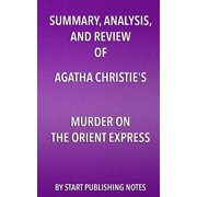Summary, Analysis, and Review of Agatha Christie's Murder on the Orient Express