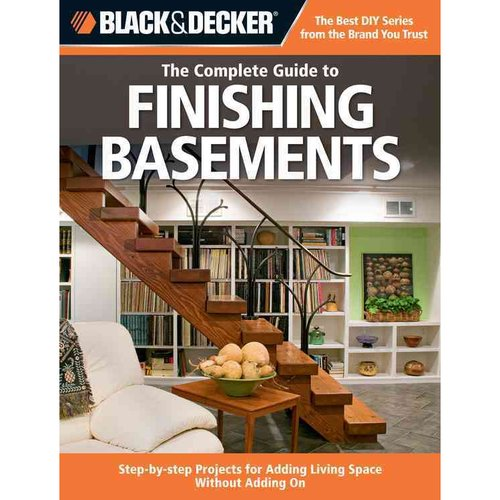 Black & Decker: The Complete Guide to Finishing Basements: Step-By-Step Projects for Adding Living Space Without Adding on