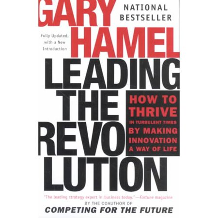 Leading The Revolution  How To Thrive In Turbulent Times By Making Innovation A Way Of Life