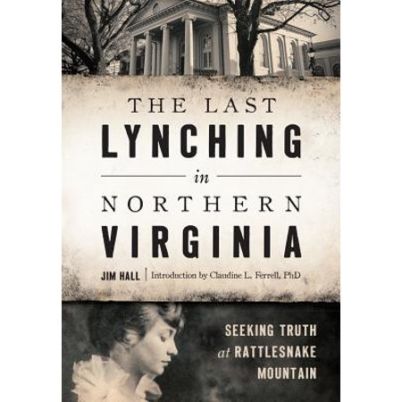 The Last Lynching in Northern Virginia: Seeking Truth at Rattlesnake