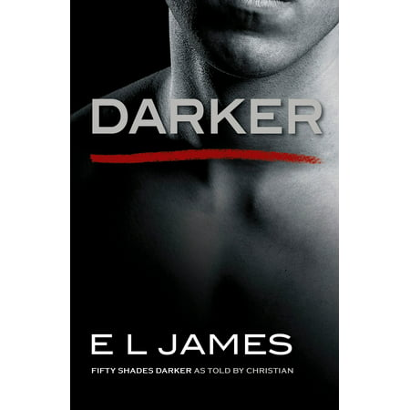 Darker: Fifty Shades Darker as Told by Christian (50 Shades Of Grey Uk Release Date)