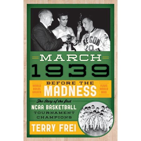 March 1939 : Before the Madness--The Story of the First NCAA Basketball Tournament Champions (Hardcover)