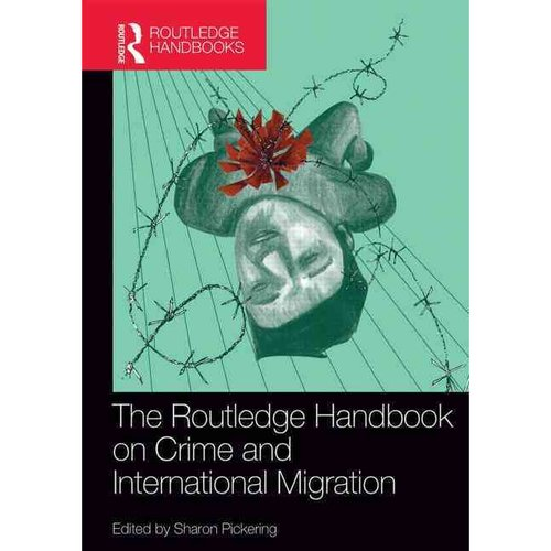 The Routledge Handbook on Crime and International Migration