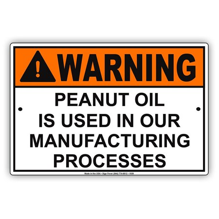 WARNING Peanut Oil Is Used In Our Manufacturing Processes Safety Alert Caution Warning Notice Aluminum Metal Sign 8