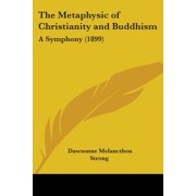 The Metaphysic of Christianity and Buddhism: A Symphony (1899)
