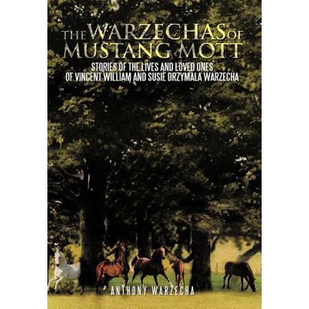 The Warzechas of Mustang Mott: Stories of the Lives and Loved Ones of Vincent William and Susie Drzymala (Love Mustangs)