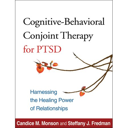 Cognitive-Behavioral Conjoint Therapy for PTSD : Harnessing the Healing Power of