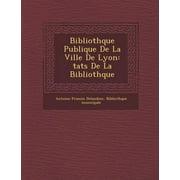 Biblioth Que Publique de La Ville de Lyon : Tats de La Biblioth Que