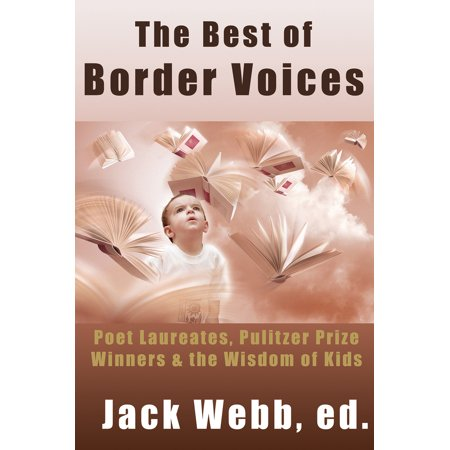 The Best of Border Voices : Poet Laureates, Pulitzer Prize Winners & the Wisdom of