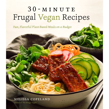 30-Minute Frugal Vegan Recipes : Fast, Flavorful Plant-Based Meals on a (Best Vegan Meal Recipes)