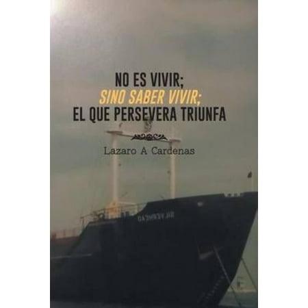 No Es Vivir  Sino Saber Vivir  El Que Persevera Triunfa  Spanish Edition