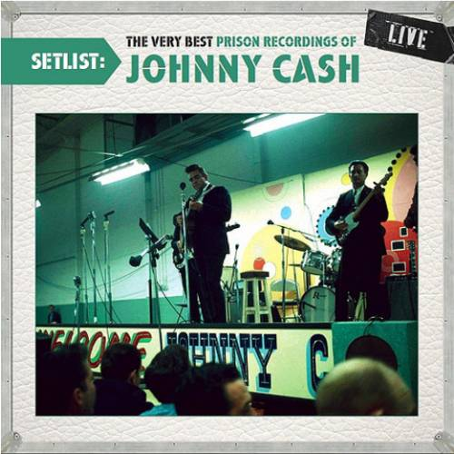 Setlist: The Very Best Prison Recordings Of Johnny Cash Live