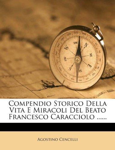 Compendio Storico Della Vita E Miracoli del Beato Francesco Caracciolo ...... by