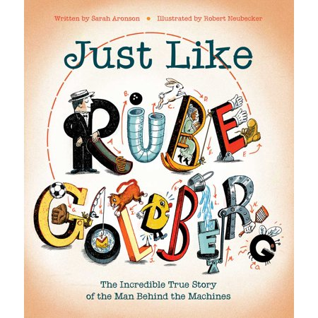 Just Like Rube Goldberg : The Incredible True Story of the Man Behind the