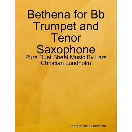 - Bethena for Bb Trumpet and Tenor Saxophone - Pure Duet Sheet Music By Lars Christian Lundholm - eBook
