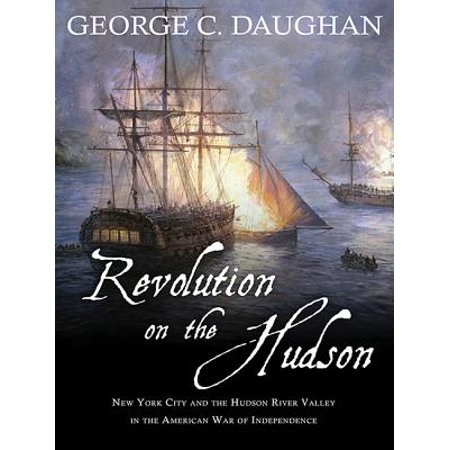 Revolution on the Hudson : New York City and the Hudson River Valley in the American War of (New York In The War Of The Rebellion)