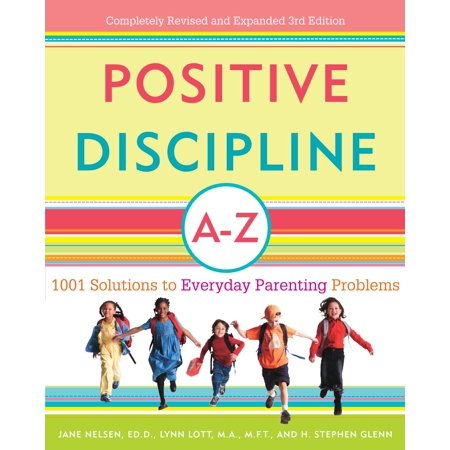 Positive Discipline A-Z : 1001 Solutions to Everyday Parenting (Examples Of Positive Discipline In The Workplace)