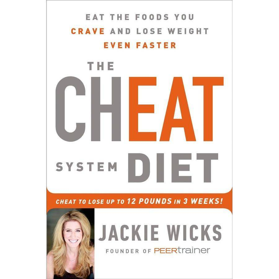 The Cheat System Diet: Eat the Foods You Crave and Lose Weight...