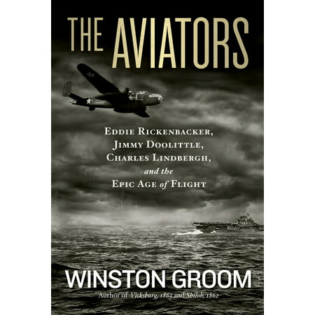 The Aviators : Eddie Rickenbacker, Jimmy Doolittle, Charles Lindbergh, and the Epic Age of