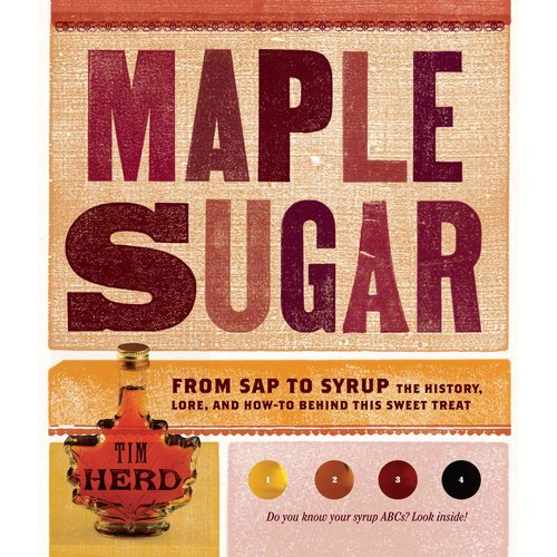 Maple Sugar: From Sap to Syrup the History, Lore, and How-to Behind This Sweet Treat