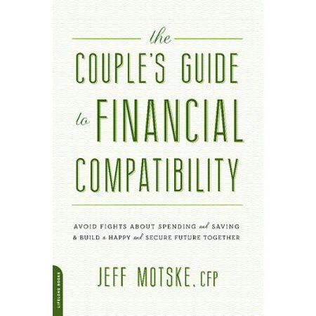 The Couple's Guide to Financial Compatibility : Avoid Fights about Spending and Saving--and Build a Happy and Secure Future