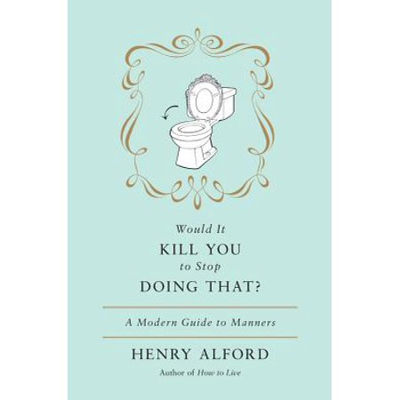 Henry Stock - Would It Kill You to Stop Doing That : A Modern Guide to Manners