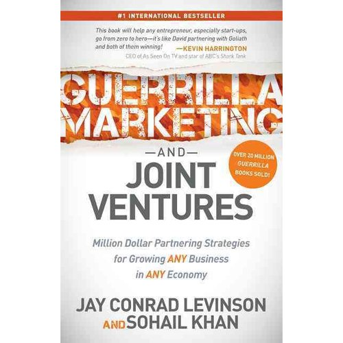 Guerrilla Marketing and Joint Ventures: Million Dollar Partnering Strategies for Growing Any Business in Any Economy