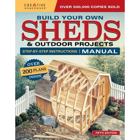 Build Your Own Sheds & Outdoor Projects Manual : Over 200 Plans Inside ()