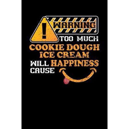 Warning Too Much Cookie Dough Ice Cream Will Cause Happiness : 110 page Weekly Meal Planner 6 x 9 Food Lover journal to jot down your recipe ideas, ingredients, shopping list and cooking